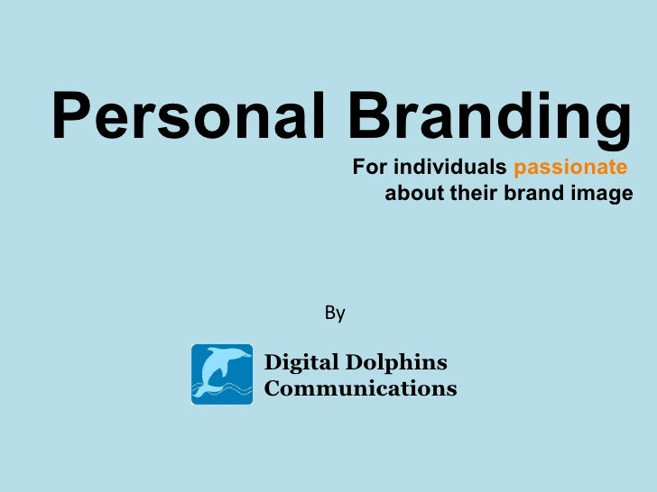 Personal Branding               For individuals passionate                  about their brand image          By      Digit...