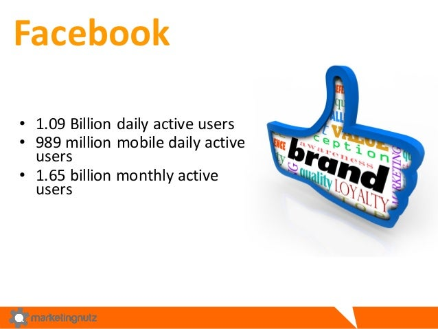 Facebook • 1.09  Billion  daily  active  users   • 989  million  mobile  daily  active   users   • 1...
