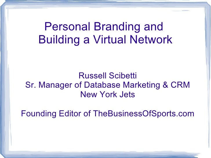 Personal Branding and  Building a Virtual Network Russell Scibetti Sr. Manager of Database Marketing & CRM New York Jets F...