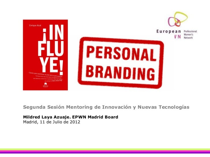 Segunda Sesión Mentoring de Innovación y Nuevas TecnologíasMildred Laya Azuaje. EPWN Madrid BoardMadrid, 11 de Julio de 2012