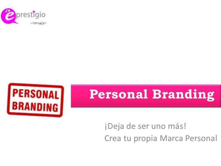 Personal Branding<br />¡Deja de ser uno más! <br />Crea tu propia Marca Personal<br />