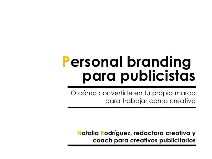 Personal branding   para publicistas O cómo convertirte en tu propia marca          para trabajar como creativo  Natalia R...