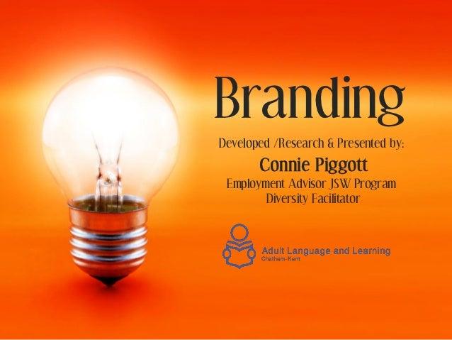 BrandingDeveloped /Research & Presented by:       Connie Piggott Employment Advisor JSW Program        Diversity Facilitator