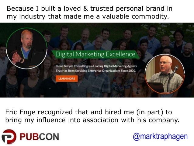 @marktraphagen Because I built a loved & trusted personal brand in my industry that made me a valuable commodity. Eric Eng...