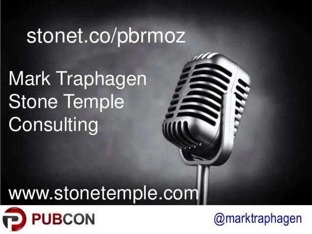 @marktraphagen stonet.co/pbrmoz Mark Traphagen Stone Temple Consulting www.stonetemple.com