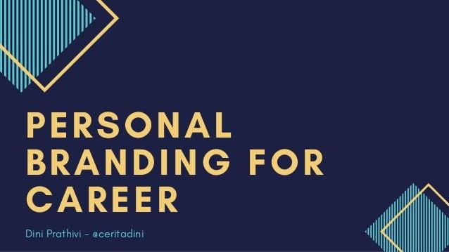PERSONAL BRANDING FOR CAREER Dini Prathivi - @ceritadini