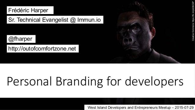 Personal Branding for developers Frédéric Harper @fharper http://outofcomfortzone.net Sr. Technical Evangelist @ Immun....