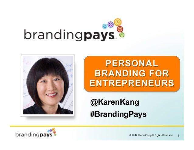 PERSONAL BRANDING FORENTREPRENEURS@KarenKang#BrandingPays                                             !         © 2012 Kar...