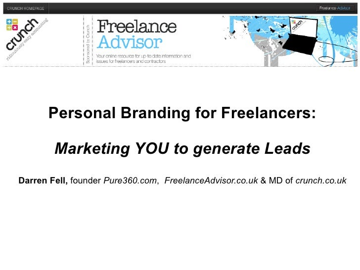 Personal Branding for Freelancers: Marketing YOU to generate Leads Darren Fell,  founder  Pure360.com ,  FreelanceAdvisor....