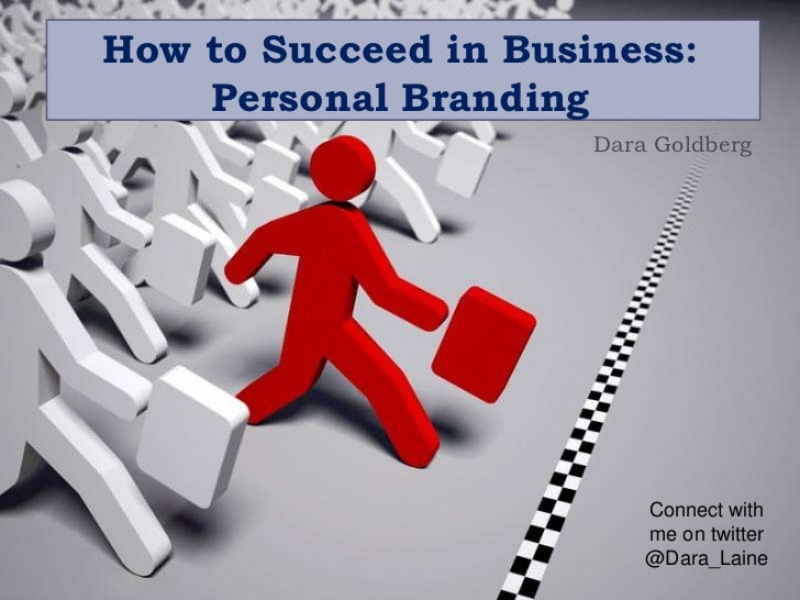 How to Succeed in Business:    Personal Branding                      Dara Goldberg                          Connect with ...