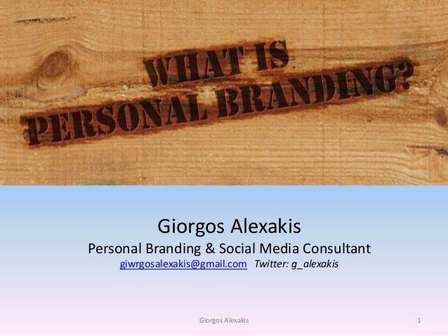 Giorgos Alexakis Personal Branding & Social Media Consultant giwrgosalexakis@gmail.com Twitter: g_alexakis 1Giorgos Alexak...