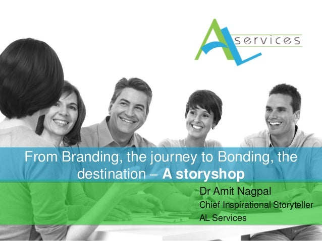 DrAmitNagpal  Chief Inspirational Storyteller  AL Services  From Branding, the journey to Bonding, the destination –A stor...