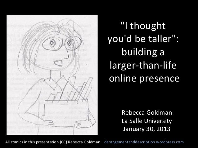 """I thought you'd be taller"": building a larger-than-life online presence Rebecca Goldman La Salle University January 30, 2..."