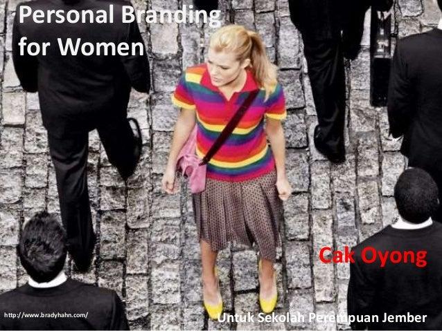 Personal Branding for Women Cak Oyong Untuk Sekolah Perempuan Jemberhttp://www.bradyhahn.com/