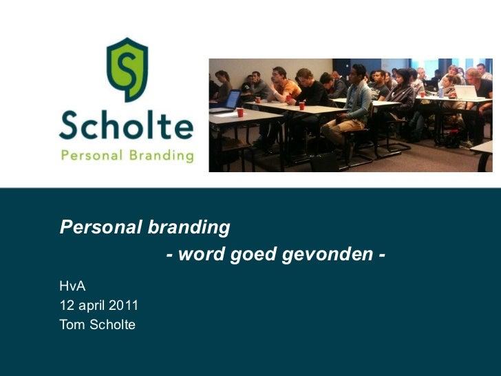 Personal branding HvA 12 april 2011 Tom Scholte - word goed gevonden -