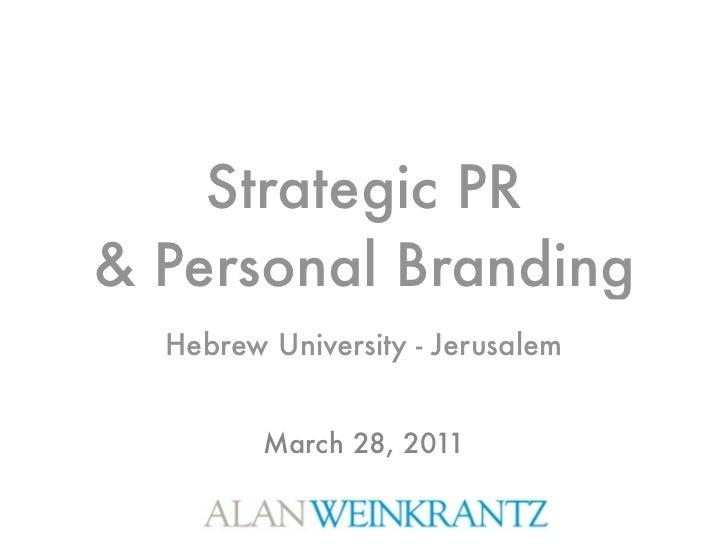 Strategic PR& Personal Branding  Hebrew University - Jerusalem         March 28, 2011