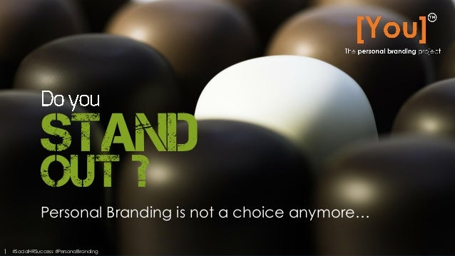 Stand Personal Branding is not a choice anymore… Out ? 1 #SocialHRSuccess #PersonalBranding