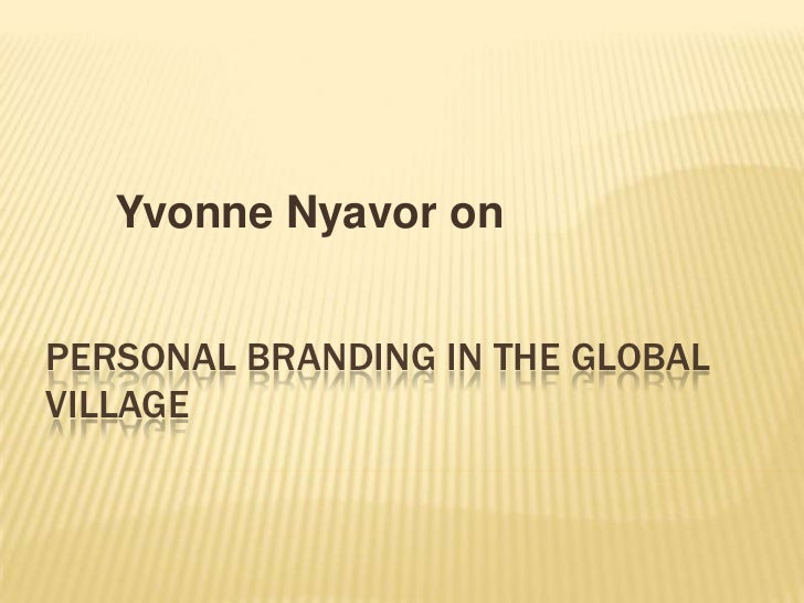 Yvonne Nyavor on<br />PERSONAL BRANDING IN THE GLOBAL VILLAGE<br />