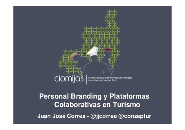 Personal Branding y Plataformas Colaborativas en Turismo Juan José Correa - @jjcorrea @conzeptur  1