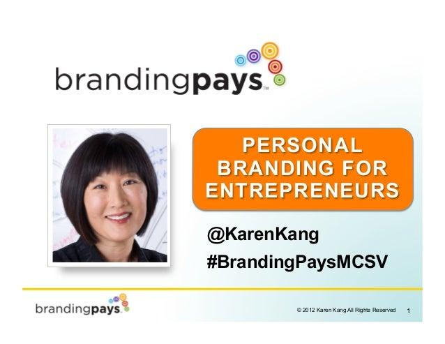 PERSONAL BRANDING FORENTREPRENEURS@KarenKang#BrandingPaysMCSV                                            !        © 2012 K...