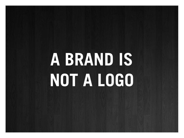 A BRAND IS NOT A LOGO
