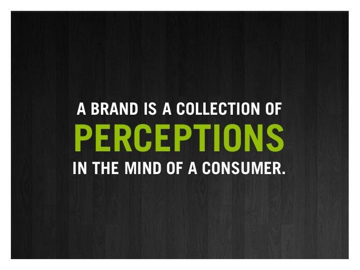 A BRAND IS A COLLECTION OF  PERCEPTIONS IN THE MIND OF A CONSUMER.