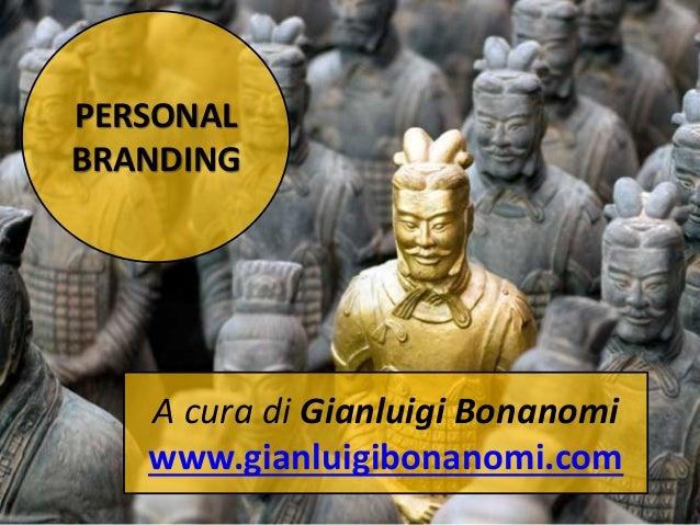 PERSONAL BRANDING A cura di Gianluigi Bonanomi www.gianluigibonanomi.com
