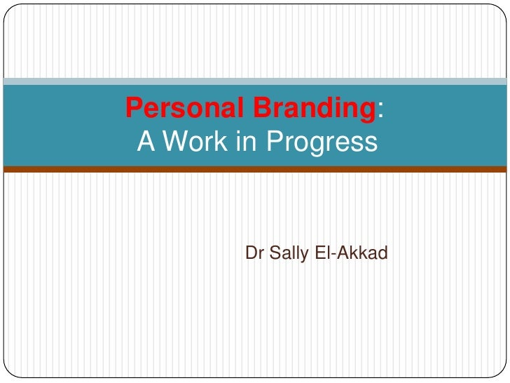 Dr Sally El-Akkad<br />Personal Branding: A Work in Progress<br />