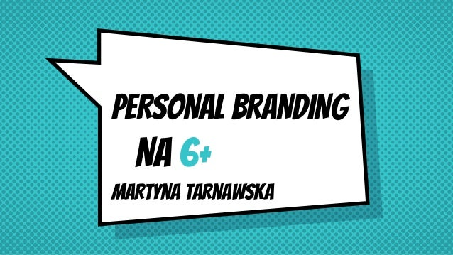 PERSONAL BRANDING NA 6+ Martyna tarnaWska