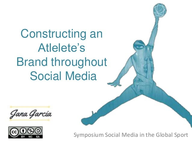 Constructing an Atlelete's Brand throughout Social Media Symposium Social Media in the Global Sport