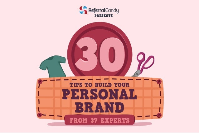PRESENTS TIPS TO BUILD YOUR PERSONAL BRAND FROM 37 EXPERTS