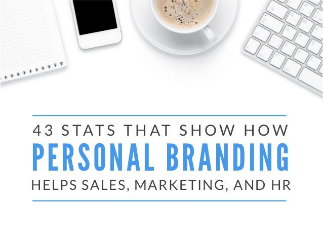 4 3 S TAT S T H AT S H O W H O W  PERSONAL BRANDING HELPS SALES, MARKETING, AND HR