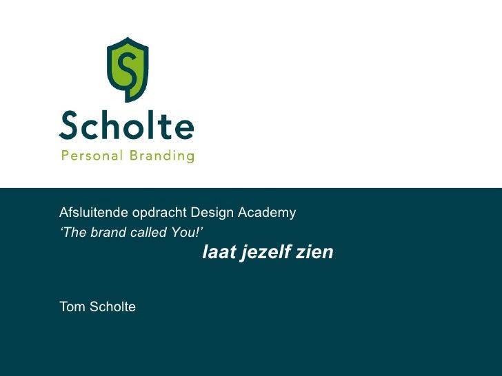 laat jezelf zien Tom Scholte Afsluitende opdracht Design Academy ' The brand called You!'