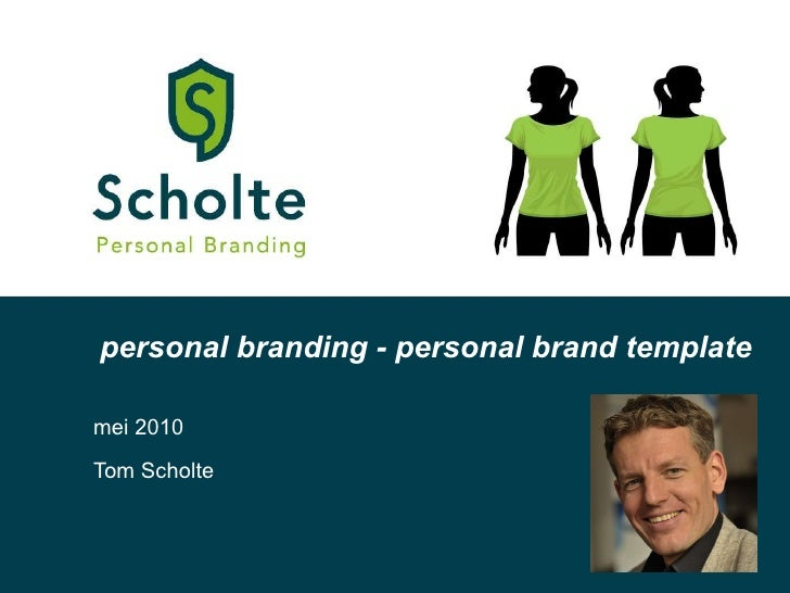 Tom Scholte personal branding - personal brand template  mei 2010