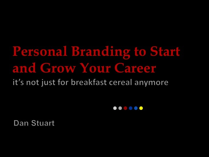 Personal Branding to Start <br />and Grow Your Career<br />it's not just for breakfast cereal anymore<br />Dan Stuart<br />