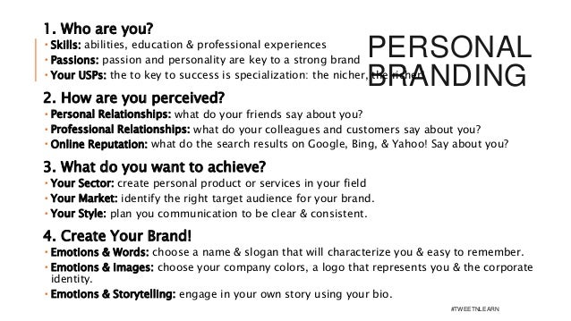 PERSONAL BRANDING 1. Who are you?  Skills: abilities, education & professional experiences  Passions: passion and person...