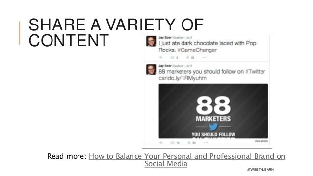 SHARE A VARIETY OF CONTENT Read more: How to Balance Your Personal and Professional Brand on Social Media #TWEETNLEARN