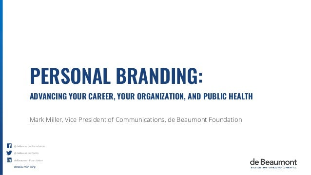 deBeaumont.org @deBeaumontFoundation @deBeaumontFndtn deBeaumontFoundation PERSONAL BRANDING: ADVANCING YOUR CAREER, YOUR ...