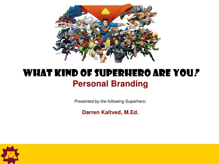 What kind of superhero are you?        Personal Branding         Presented by the following Superhero:            Darren K...