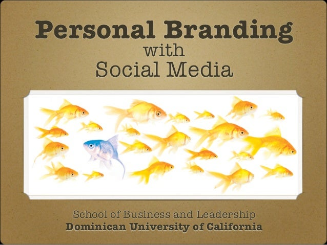 Personal Branding               with       Social Media   School of Business and Leadership  Dominican University of Calif...
