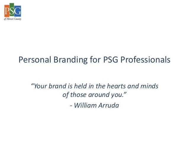 """Personal Branding for PSG Professionals   """"Your brand is held in the hearts and minds             of those around you.""""   ..."""