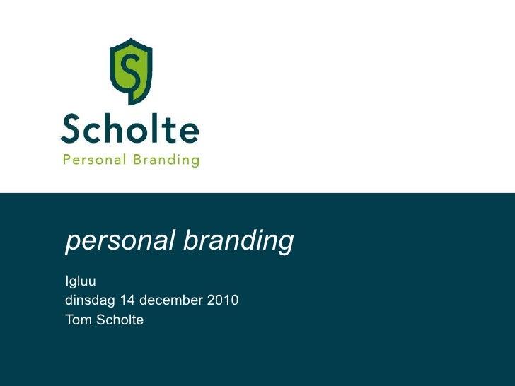Igluu dinsdag 14 december 2010 Tom Scholte personal branding