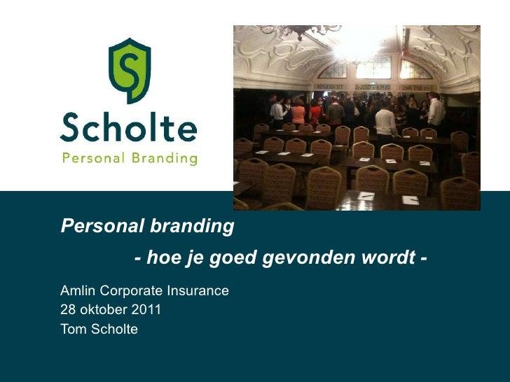 Personal branding Amlin Corporate Insurance 28 oktober 2011 Tom Scholte - hoe je goed gevonden wordt -
