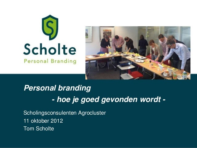 Personal branding           - hoe je goed gevonden wordt -Scholingsconsulenten Agrocluster11 oktober 2012Tom Scholte