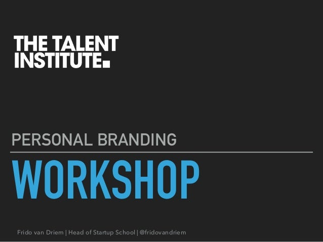 Frido van Driem | Head of Startup School | @fridovandriem WORKSHOP PERSONAL BRANDING