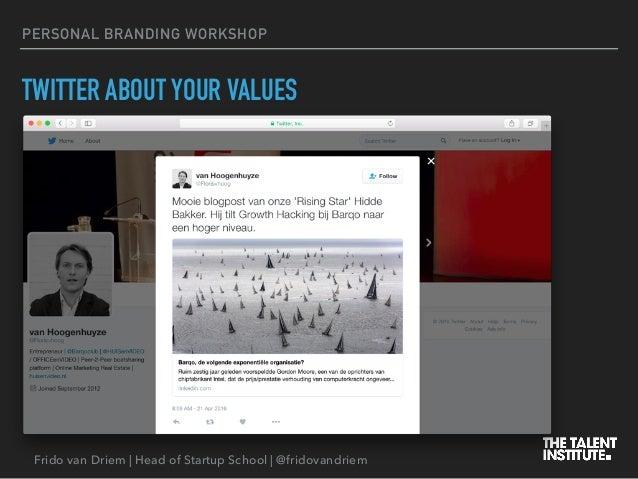 Frido van Driem | Head of Startup School | @fridovandriem PERSONAL BRANDING WORKSHOP TWITTER ABOUT YOUR VALUES