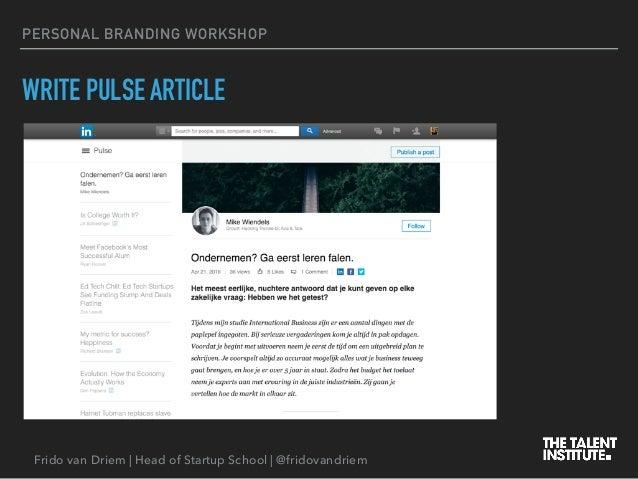 Frido van Driem | Head of Startup School | @fridovandriem PERSONAL BRANDING WORKSHOP WRITE PULSE ARTICLE