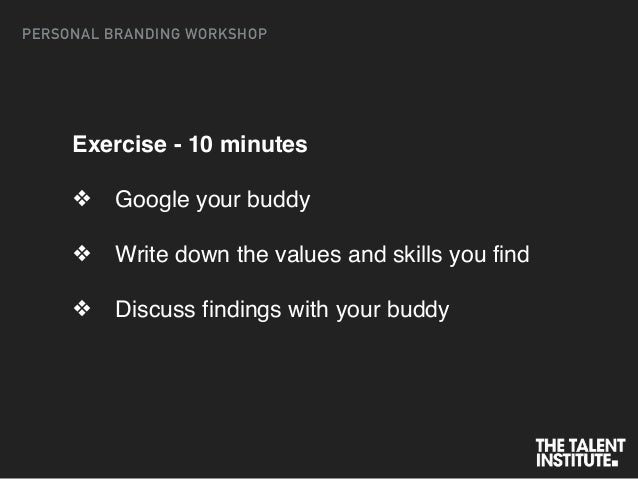 Exercise - 10 minutes ❖ Google your buddy ❖ Write down the values and skills you find ❖ Discuss findings with your buddy P...
