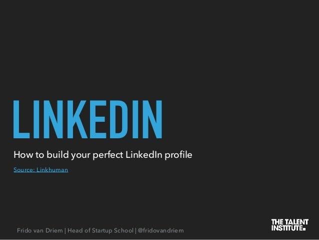 Frido van Driem | Head of Startup School | @fridovandriem LINKEDINHow to build your perfect LinkedIn profile Source: Linkhu...