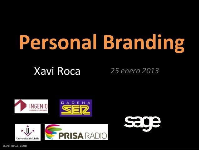 Personal Branding               Xavi Roca   25 enero 2013xaviroca.com